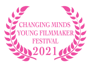 Finalists selected for the Changing Minds Young Filmmaker Festival 2021